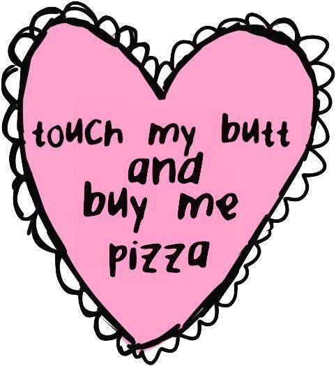 Touch my butt and buy me pizza #sassgems