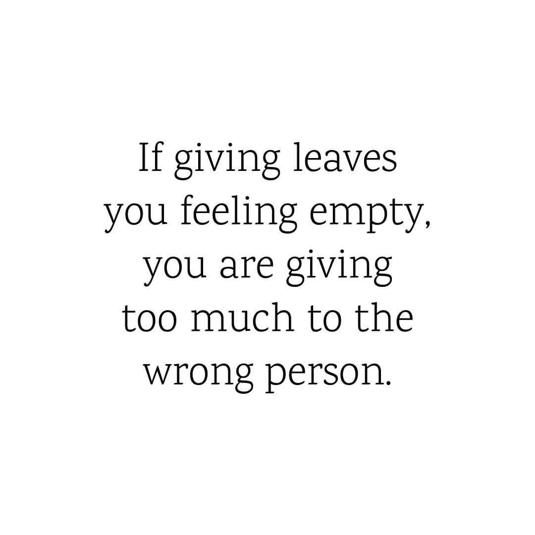 If giving leave you feeling empty, you are giving too much ...