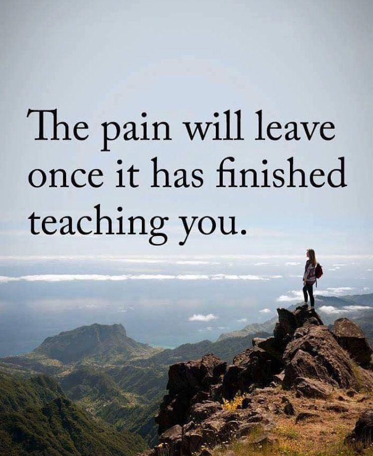 Pain Quotes The Pain Will Leave Once It Has Finished Teaching You.
