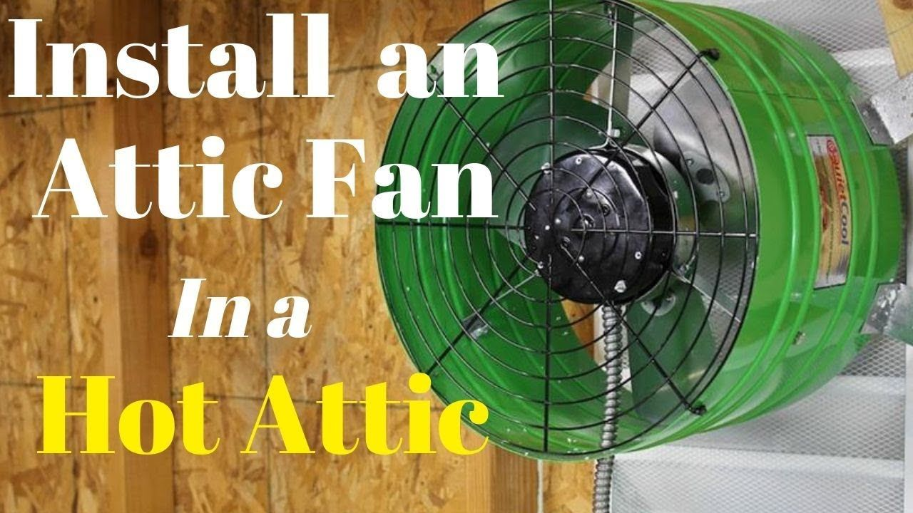 Attic fan installation hot attic made cooler youtube