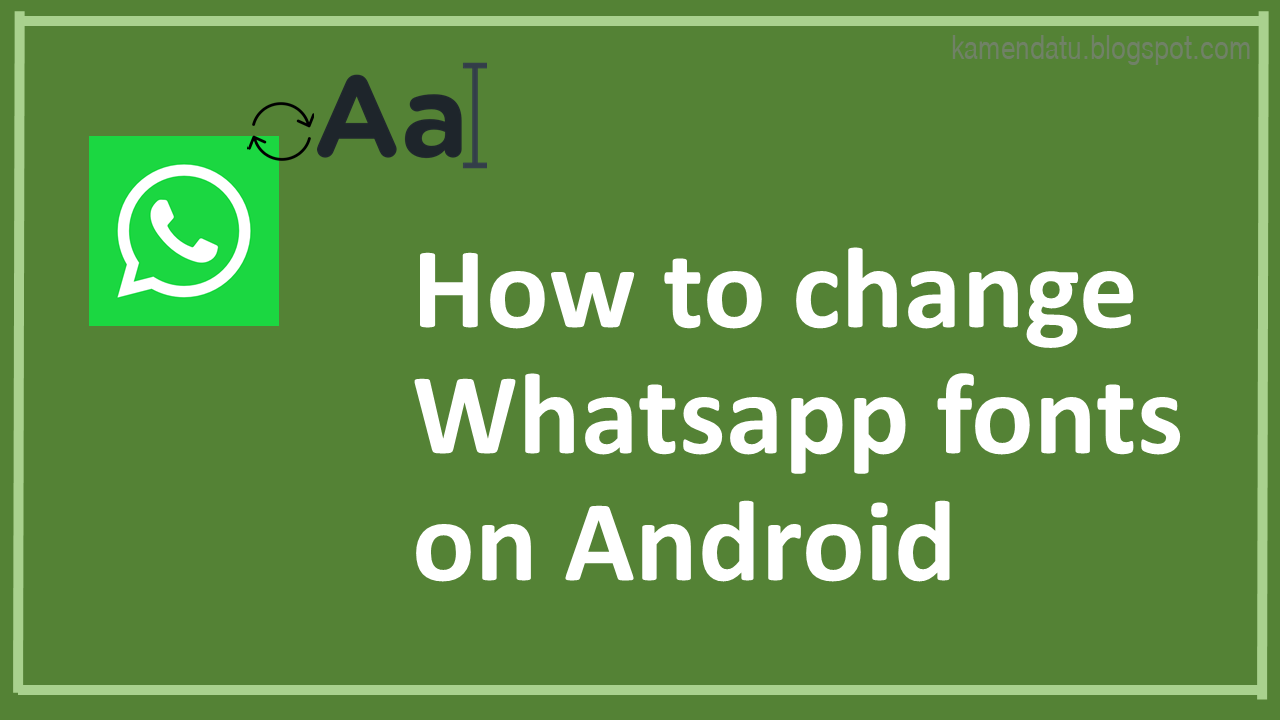 Do You Know Whatsapp App Can Change The Font Styles And Font As What We Want Click The Image To Know How To Change Whatsap Themes App Fonts For Android Change