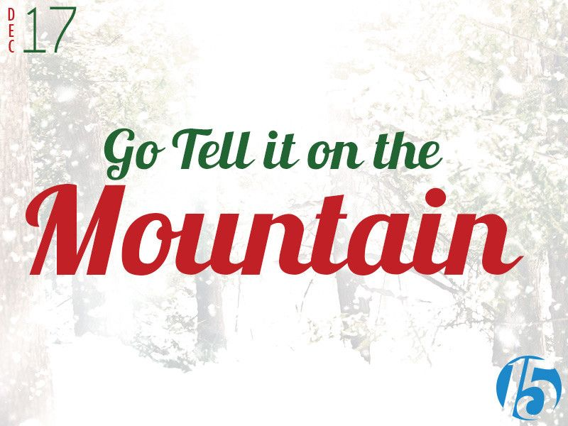 2014-12-17 Go Tell it on the Mountain