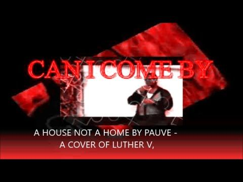 A HOUSE IS NOT A HOME BY PAUVE   A COVER OF LUTHER V,