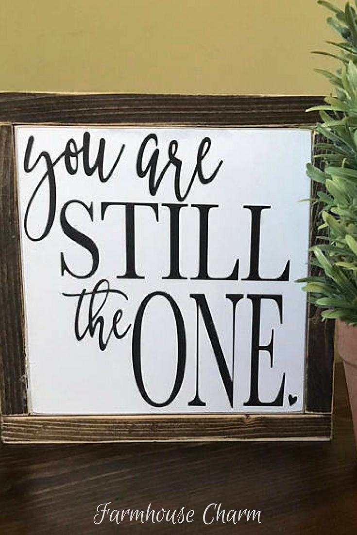 You Are Still The One Wood Sign, Anniversary Gift, Farmhouse Decor ...