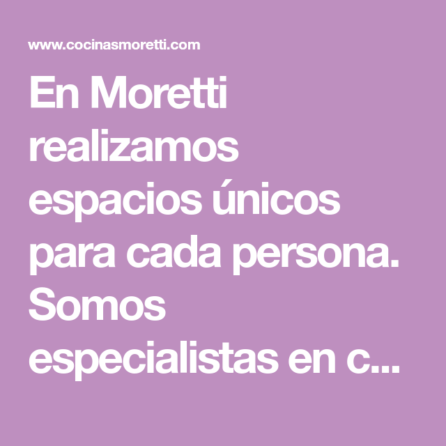En Moretti realizamos espacios únicos para cada persona. Somos ...