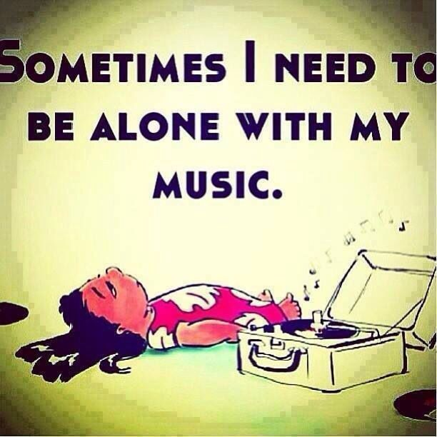 Alone with my music....yes.