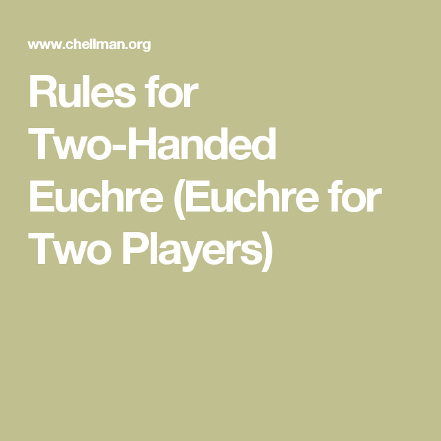 Rules For Two Handed Euchre Euchre For Two Players Euchre Fun Card Games Family Card Games