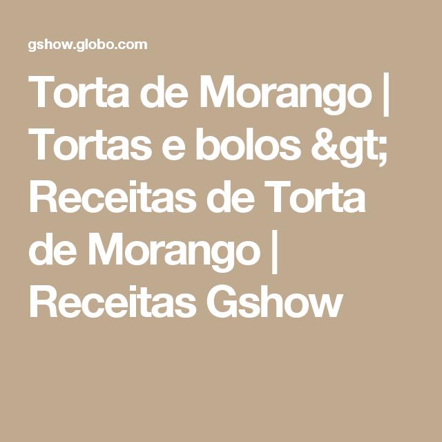 Torta de Morango | Tortas e bolos > Receitas de Torta de Morango | Receitas Gshow