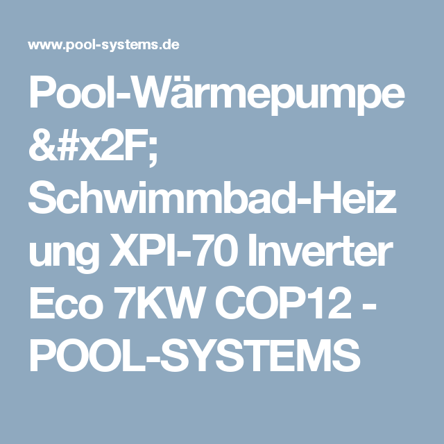 Pool-Wärmepumpe / Schwimmbad-Heizung XPI-70 Inverter Eco 7KW COP12 - POOL-SYSTEMS