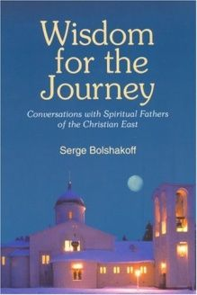 Wisdom for the Journey  Conversations With Spiritual Fathers of the Christian East, 978-0818908361, Serge Bolshakoff, Alba House