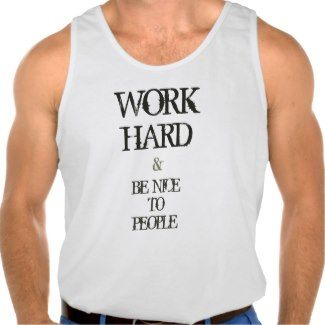 Work Hard and Be nice to People motivation quote Tanktop man #shirt #tshirt #tee #clothes #sasy #classy #work #hard #nice #people #quote #quotation #motivation #meme #workout #sport #determination #attitude #values #gift #business #fitness