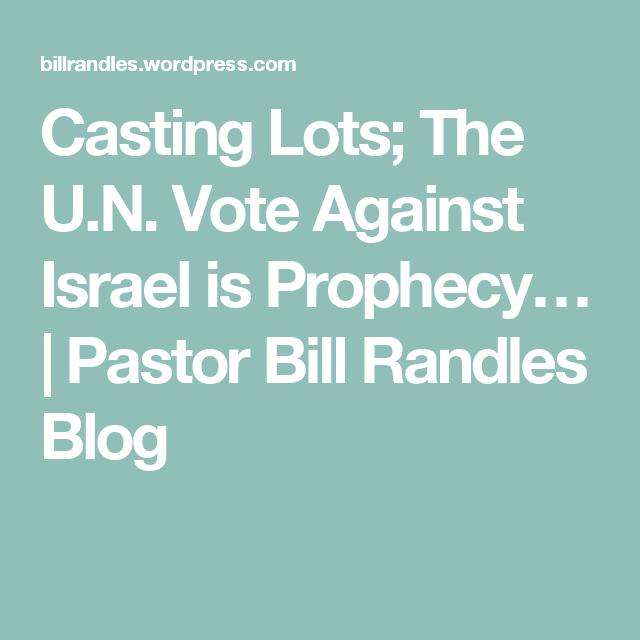 Casting Lots; The  U.N. Vote Against Israel is Prophecy… | Pastor Bill Randles Blog