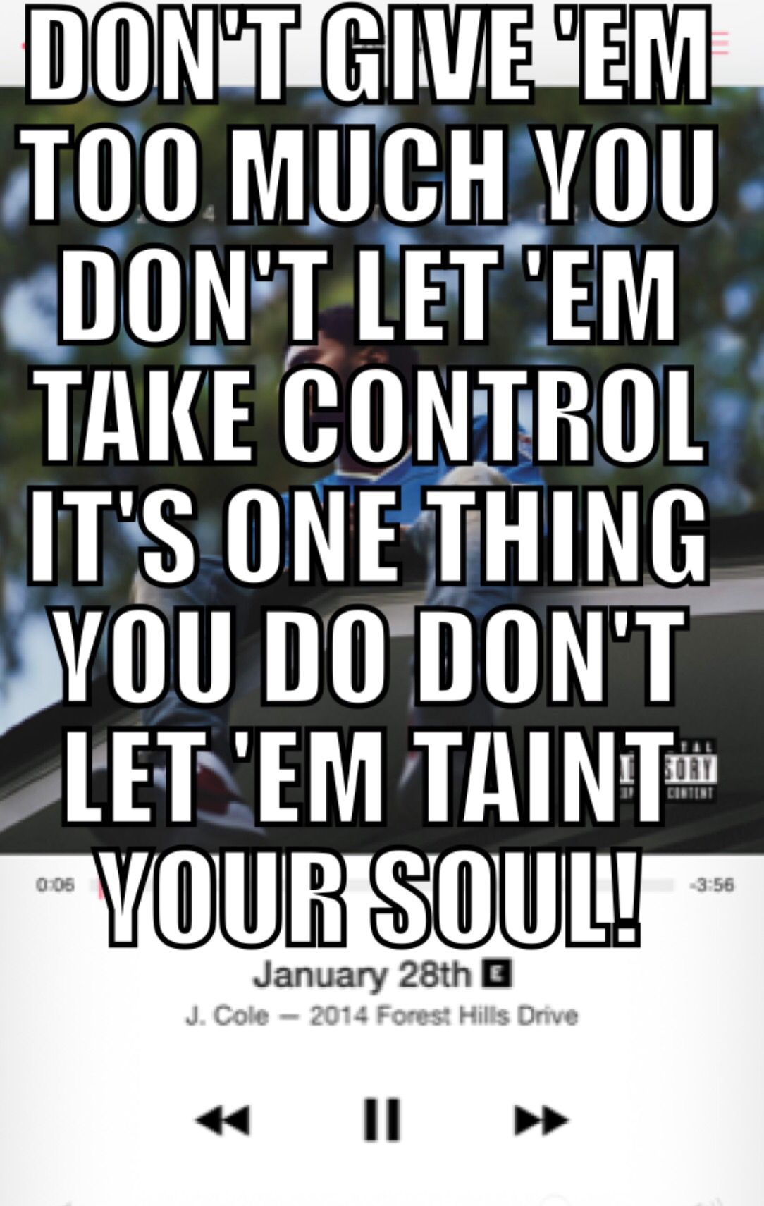 #jcole #live !•#love #life Don't give 'em too much you Don't let 'em take control It's one thing you do Don't let 'em taint your soul If you believe in God One thing's for sure If you ain't aim too high Then you aim too low