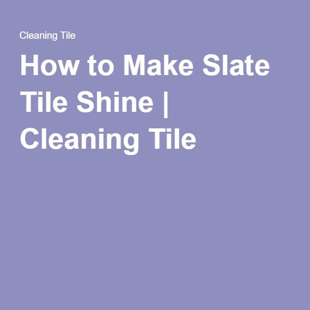 How To Make Slate Tile Shine Cleaning