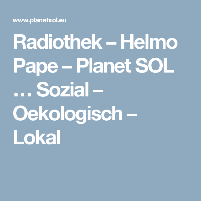 Radiothek – Helmo Pape – Planet SOL … Sozial – Oekologisch – Lokal