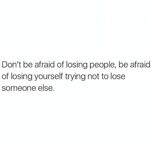 Quotes About Being Afraid To Lose Someone: Image Result For Don't Be Afraid Of Losing People, Be