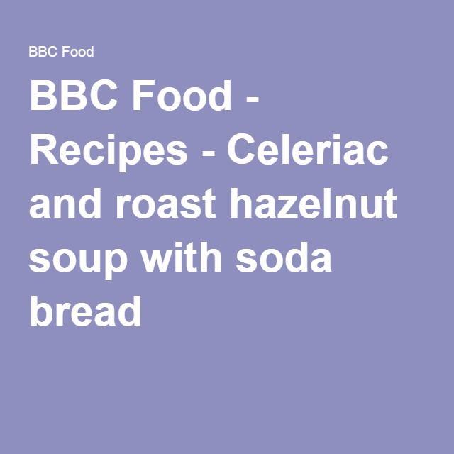 BBC Food - Recipes - Celeriac and roast hazelnut soup with soda bread