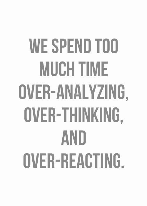 Analyzing Quotes Extraordinary Inspirational Quotes We Spend Too Much Time Overanalyzing Over