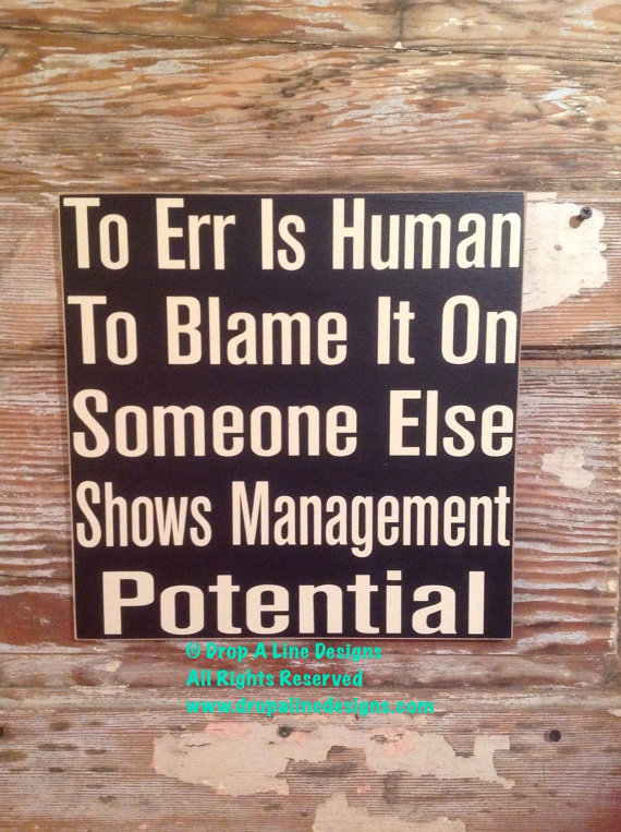 To Err Is Human.  To Blame It On Someone Else Shows Management Potential. Funny wood sign    Sign  12x12