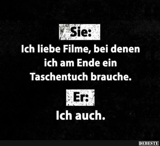 Sie Ich Liebe Filme Bei Denen Ich Am Ende Ein Taschenturch Brauche Witzige Spruche Gute Witze Urkomische Zitate