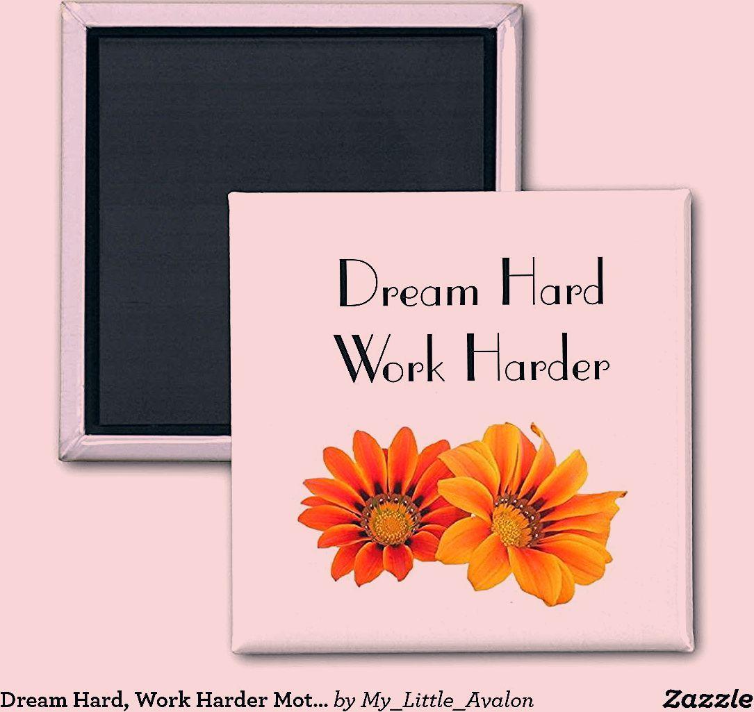 Dream Hard, Work Harder Motivational Floral Magnet   Zazzle.com