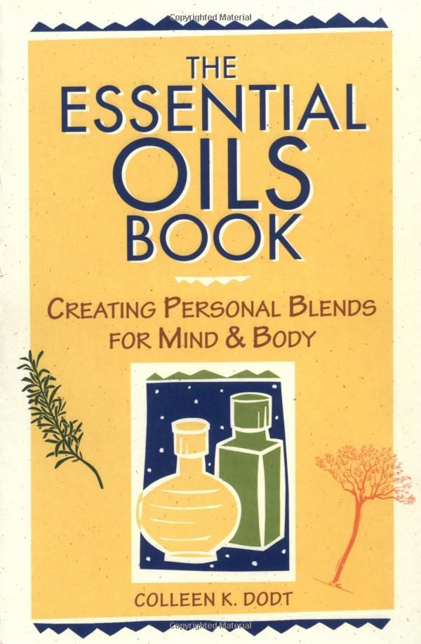 The Essential Oils Book: Creating Personal Blends for Mind & Body: Colleen K. Dodt: 9780882669137: Amazon.com: Books