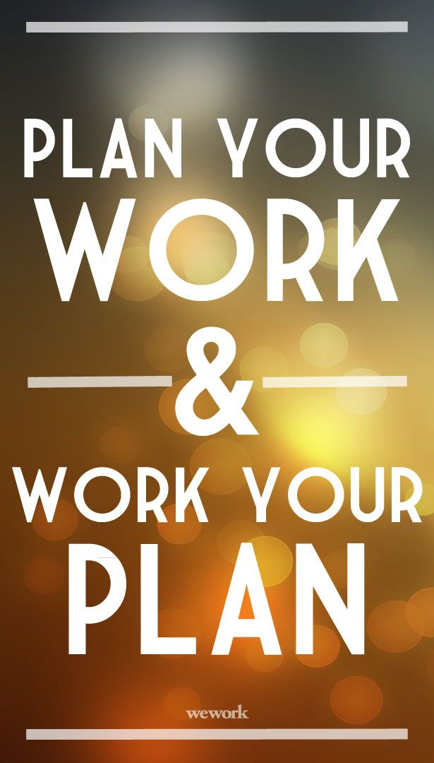 Plan Your Work And Work Your Plan Great Quotes Truths