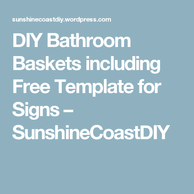 DIY Bathroom Baskets Including Free Template For Signs