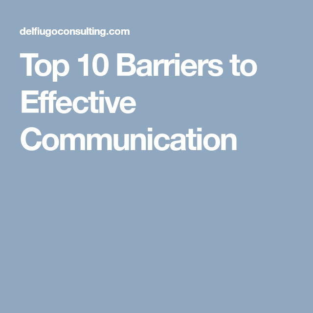 Top 10 Barriers To Effective Communication It Lists The Top 10 Barriers To Effective Communication In The Work Effective Communication Communication 10 Things