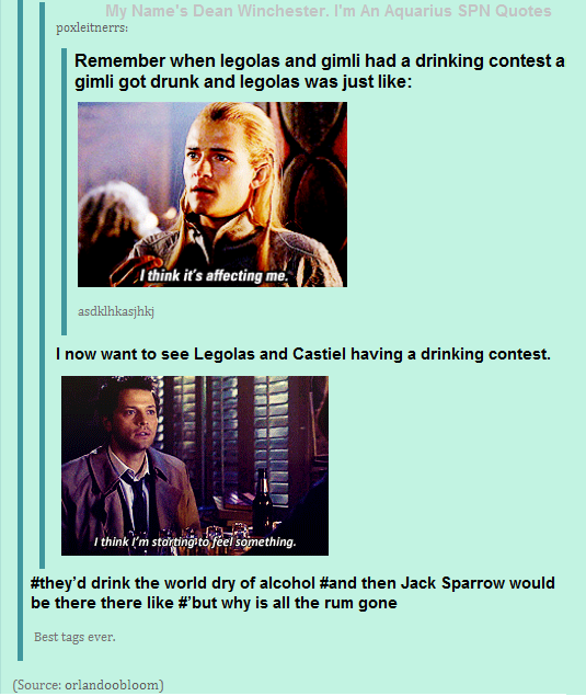 So Legolas, Castiel, and Captain Jack Sparrow walk into a bar...<<<< that would be the best joke