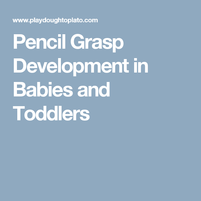Pencil Grasp Development in Babies and Toddlers
