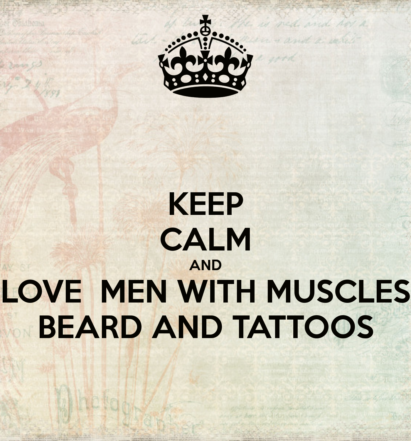 KEEP CALM AND LOVE MEN WITH MUSCLES BEARD AND TATTOOS ...