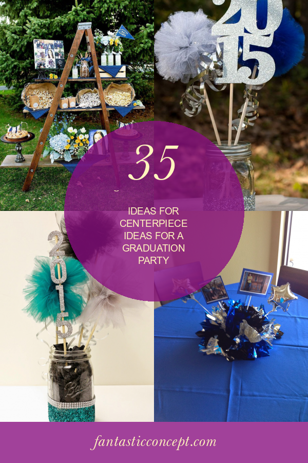 35 Of the Best Ideas for Centerpiece Ideas for A Graduation Party #centerpiece #ideas #for #graduation #party #GraduationPartyIdeas #centerpieceideasforagraduationparty