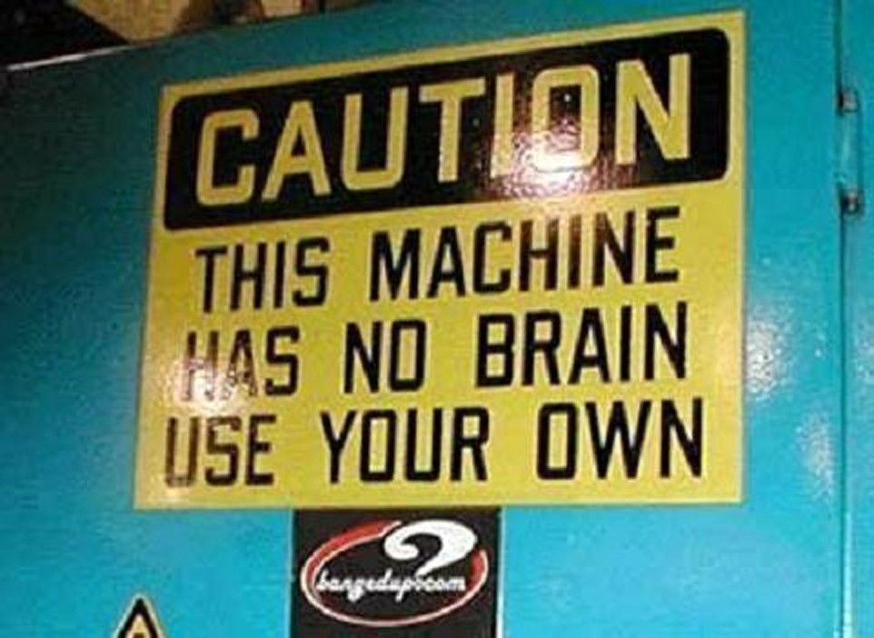 CAUTION THIS MACHINE HAS NO BRAIN USER YOUR OWN Funny