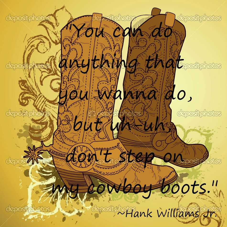Uh uh don\u0027t step on my cowboy boots)