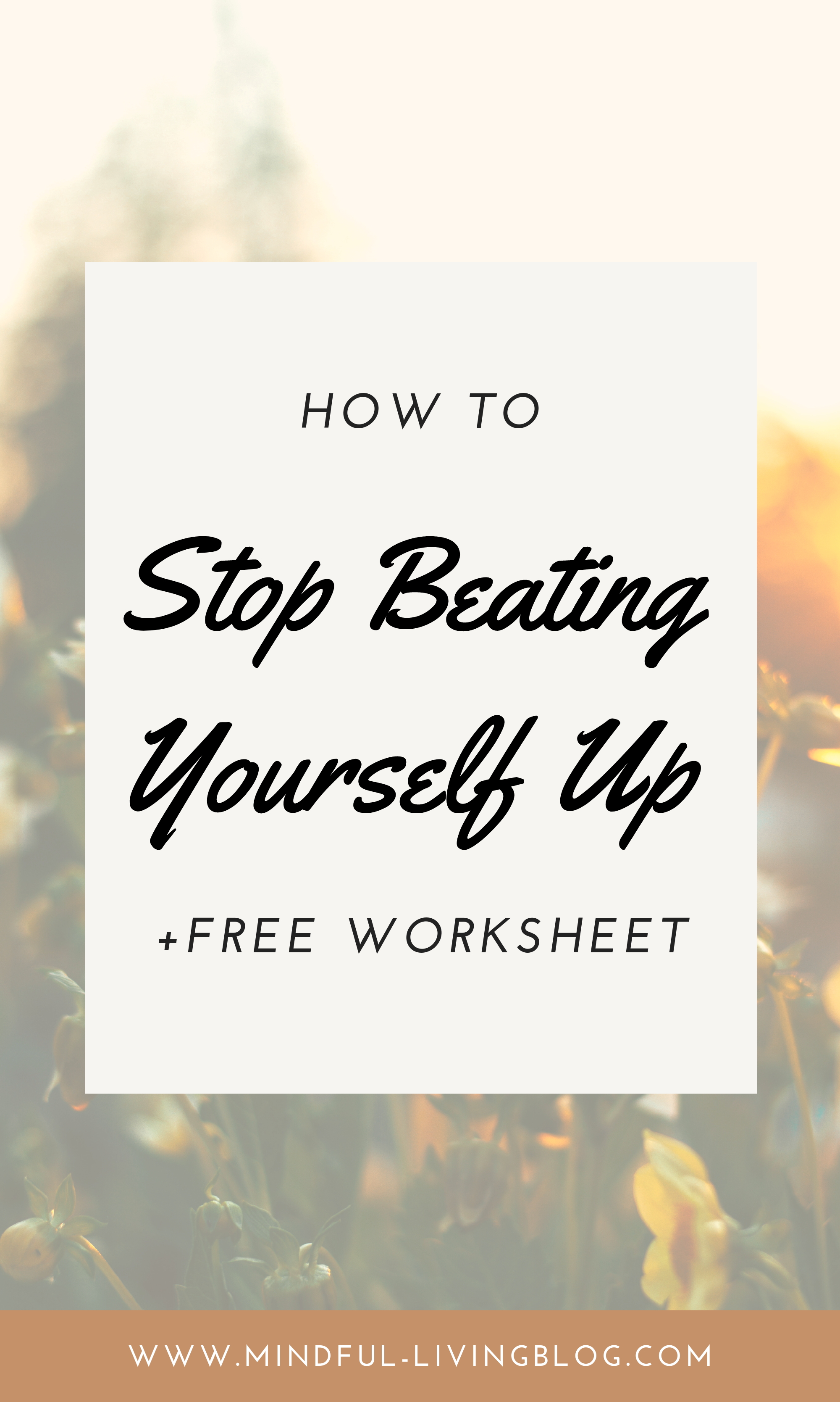 How To Stop Beating Yourself Up Plus Printable Worksheet