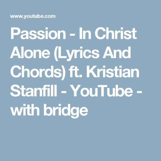 Passion - In Christ Alone (Lyrics And Chords) ft. Kristian Stanfill ...
