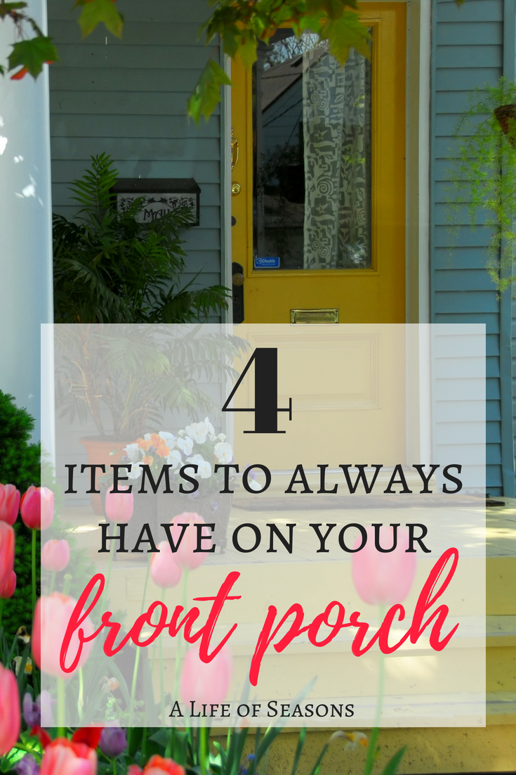 4 Items to Always Have on Your Front Porch • A Life of Seasons