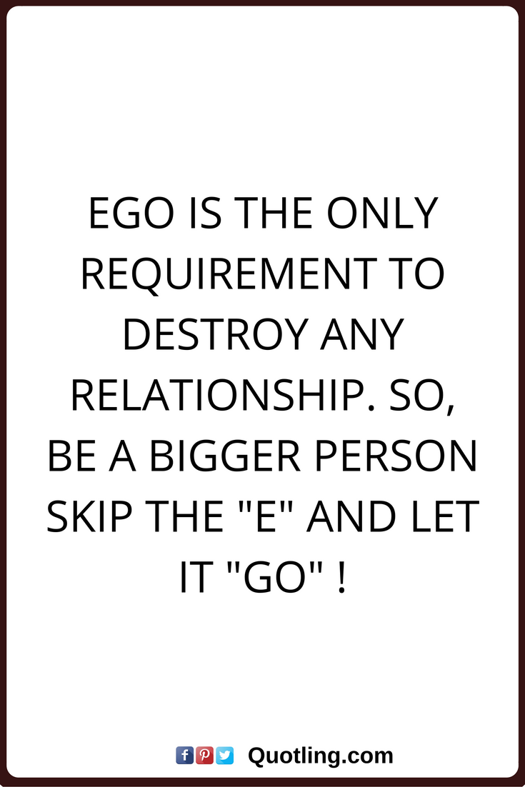 Ego Quotes Ego Is The Only Requirement To Destroy Any Relationship