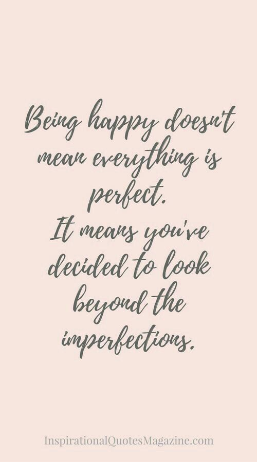 Happy Is A Choice No Matter What The Circumstances Life Isn T Perfect But At Least I Know That I M Loved And Needed Wh Life Quotes Quotes Motivational Quotes