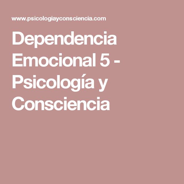 Dependencia Emocional 5 - Psicología y Consciencia