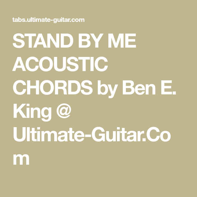 STAND BY ME ACOUSTIC CHORDS by Ben E. King @ Ultimate-Guitar.Com ...