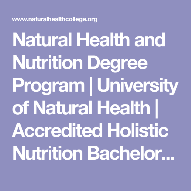 Natural Health Nutrition Degree Nutritionist Degree Programs Online University Of Natural Health Health And Nutrition Natural Health Health Careers