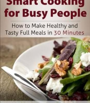 Smart cooking for busy people how to make healthy and tasty full smart cooking for busy people how to make healthy and tasty full meals in 30 forumfinder Images