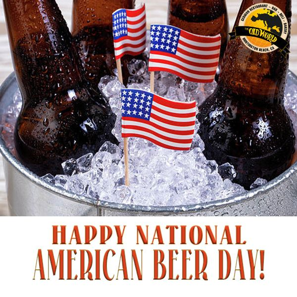 Celebrate National American Beer Day With Us Old World German Restaurant Is Open For Lunch Dinner Plus You C Beer Day American Beer National Drink Beer Day