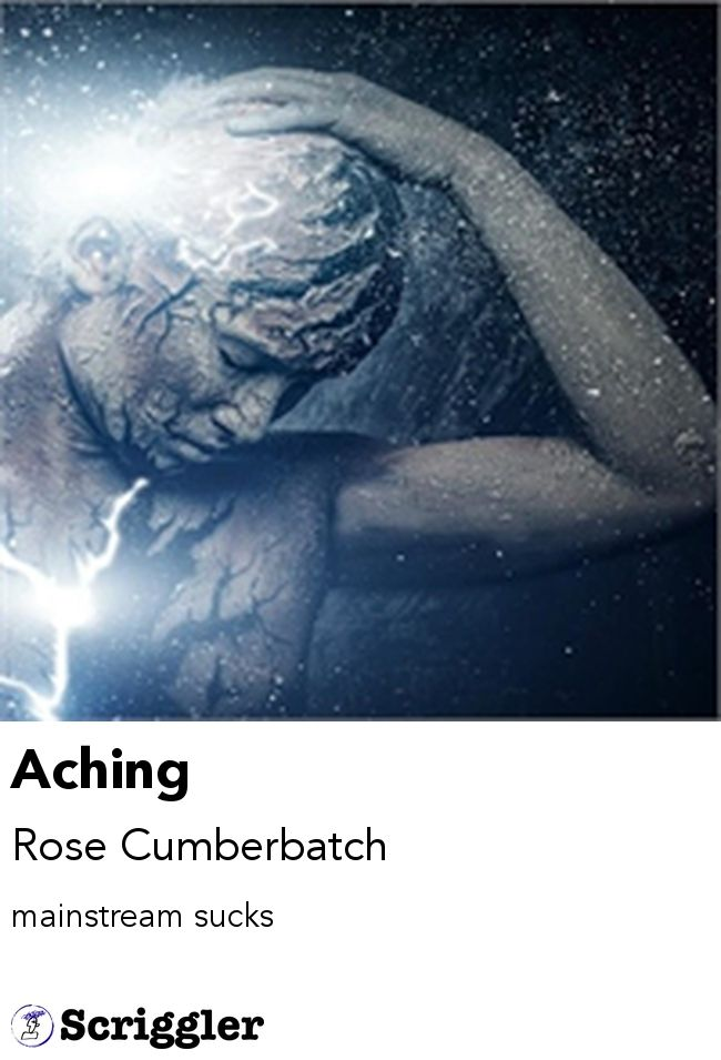 Aching by Rose Cumberbatch https://scriggler.com/detailPost/story/46088 mainstream sucks