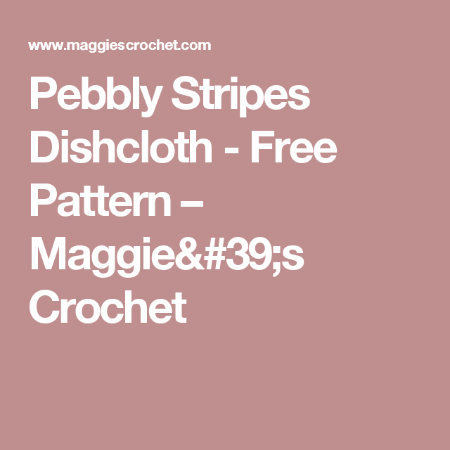Pebbly Stripes Dishcloth - Free Pattern – Maggie's Crochet