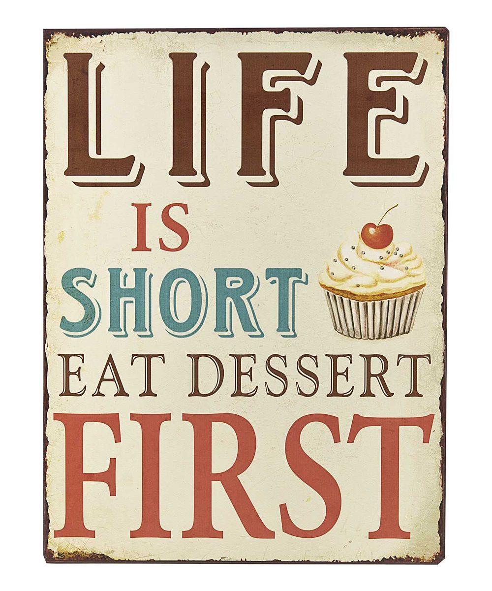 Life is short Life is short, Eat dessert first, Dessert