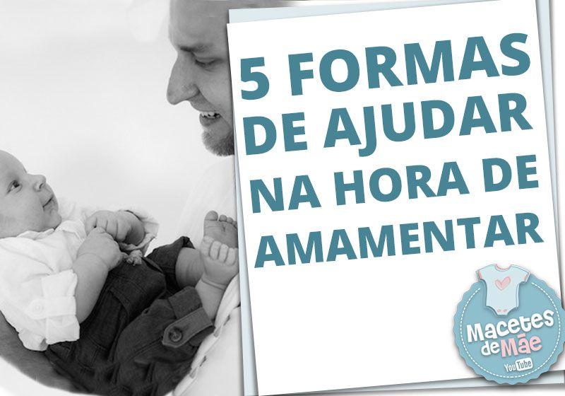 5 Formas Do Pai Ajudar Na Hora De Amamentar O Bebe Dicas Para Os