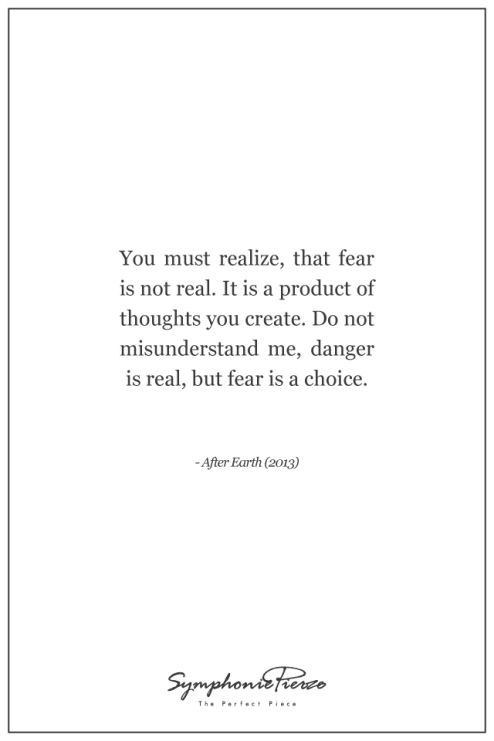 You Must Realize That Fear Is Not Real It Is A Product Of Thoughts